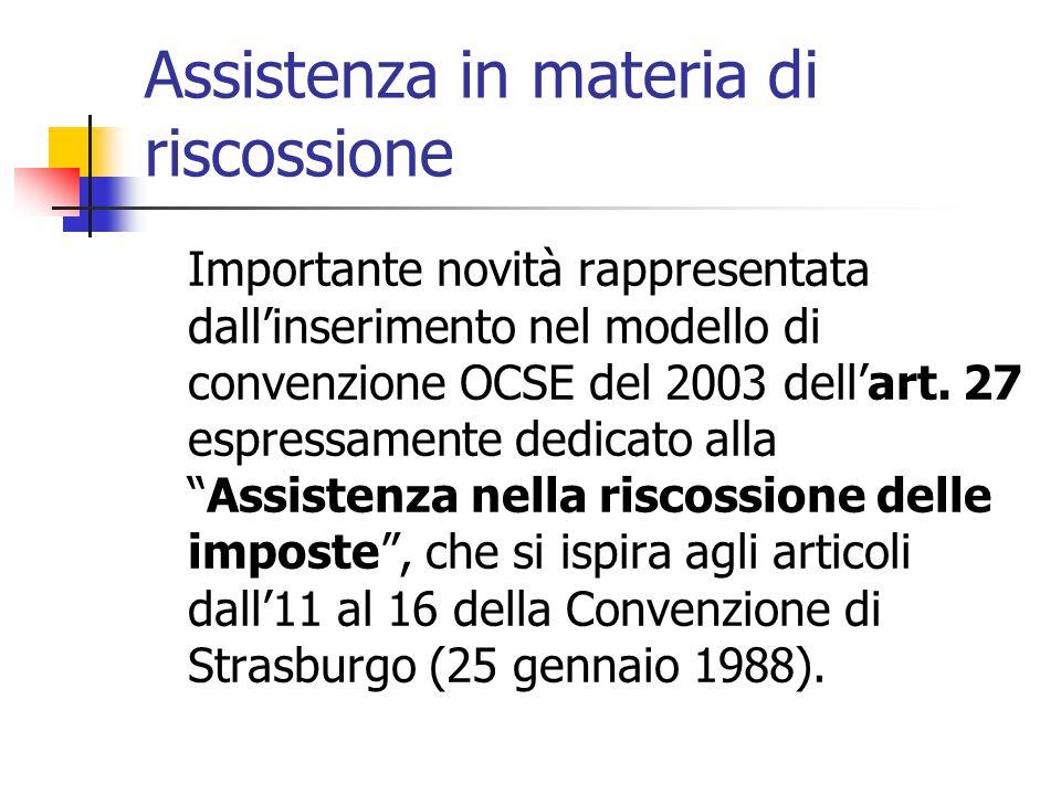 Assistenza in materia di riscossione Importante novità rappresentata dall'inserimento nel modello di convenzione OCSE del 2003 dell'art. 27 espressame