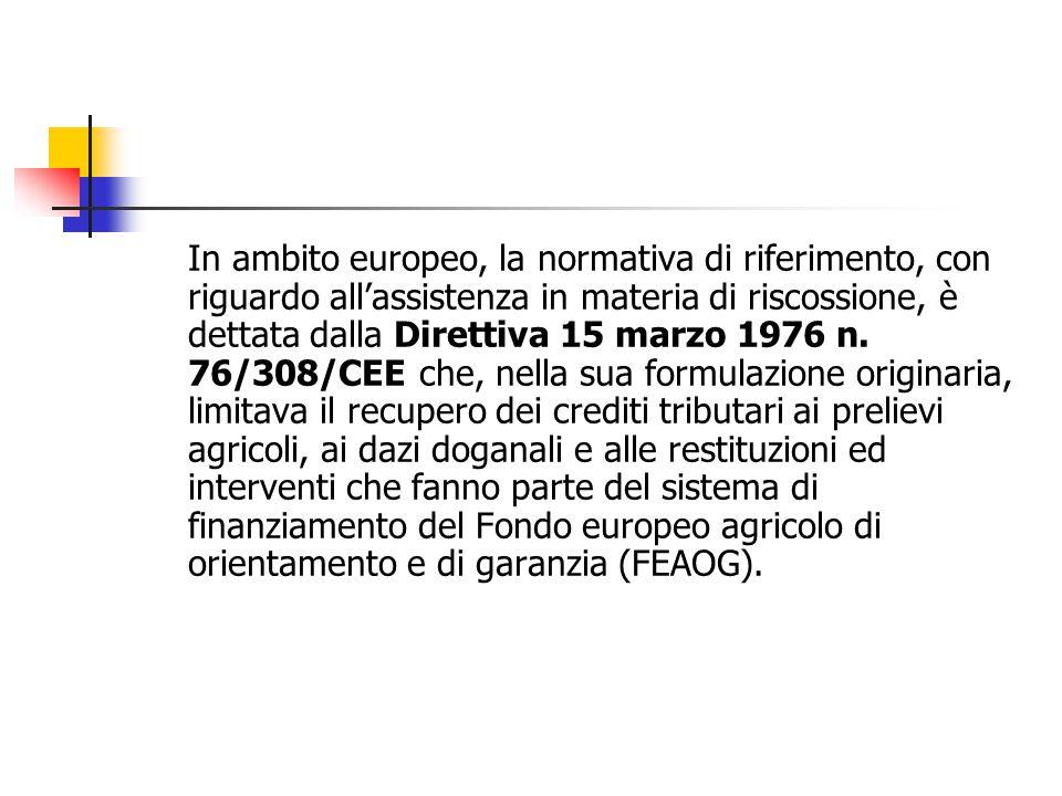 In ambito europeo, la normativa di riferimento, con riguardo all'assistenza in materia di riscossione, è dettata dalla Direttiva 15 marzo 1976 n. 76/3