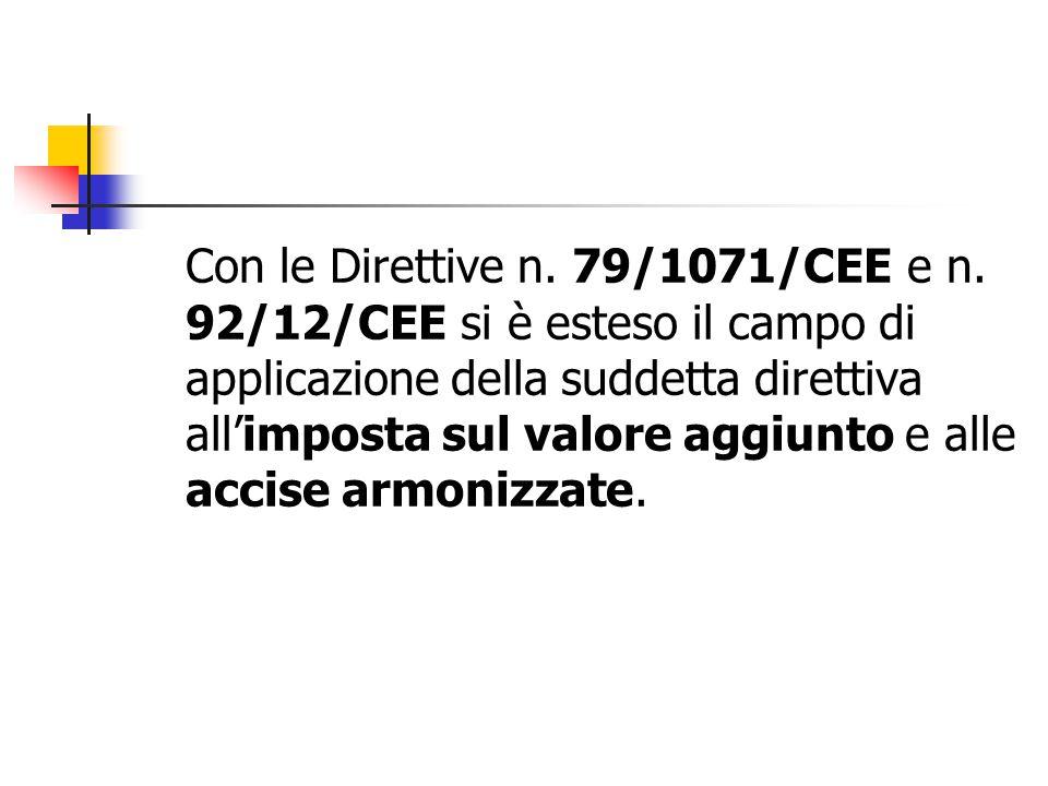 Con le Direttive n. 79/1071/CEE e n. 92/12/CEE si è esteso il campo di applicazione della suddetta direttiva all'imposta sul valore aggiunto e alle ac