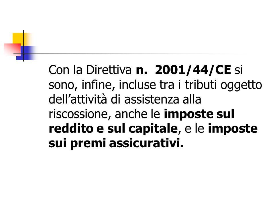 Con la Direttiva n. 2001/44/CE si sono, infine, incluse tra i tributi oggetto dell'attività di assistenza alla riscossione, anche le imposte sul reddi