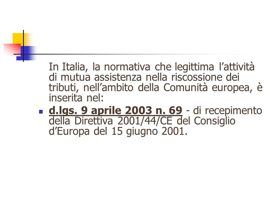 In Italia, la normativa che legittima l'attività di mutua assistenza nella riscossione dei tributi, nell'ambito della Comunità europea, è inserita nel