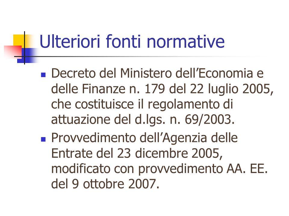Ulteriori fonti normative Decreto del Ministero dell'Economia e delle Finanze n. 179 del 22 luglio 2005, che costituisce il regolamento di attuazione