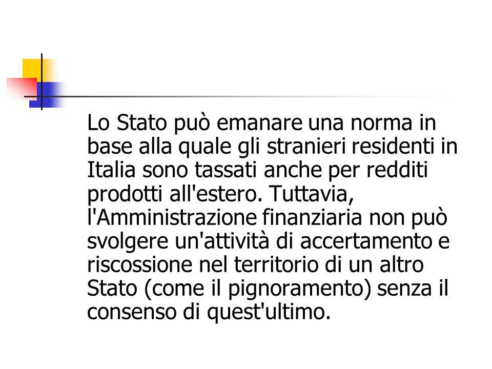 Lo Stato può emanare una norma in base alla quale gli stranieri residenti in Italia sono tassati anche per redditi prodotti all'estero. Tuttavia, l'Am