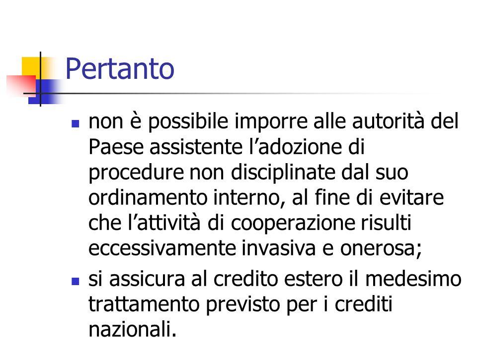 Pertanto non è possibile imporre alle autorità del Paese assistente l'adozione di procedure non disciplinate dal suo ordinamento interno, al fine di e