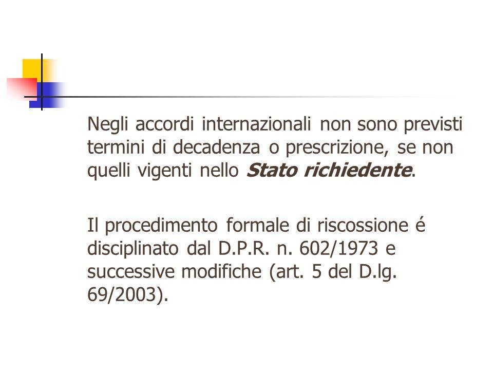 Negli accordi internazionali non sono previsti termini di decadenza o prescrizione, se non quelli vigenti nello Stato richiedente. Il procedimento for