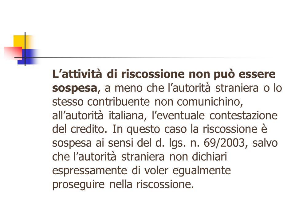 L'attività di riscossione non può essere sospesa, a meno che l'autorità straniera o lo stesso contribuente non comunichino, all'autorità italiana, l'e