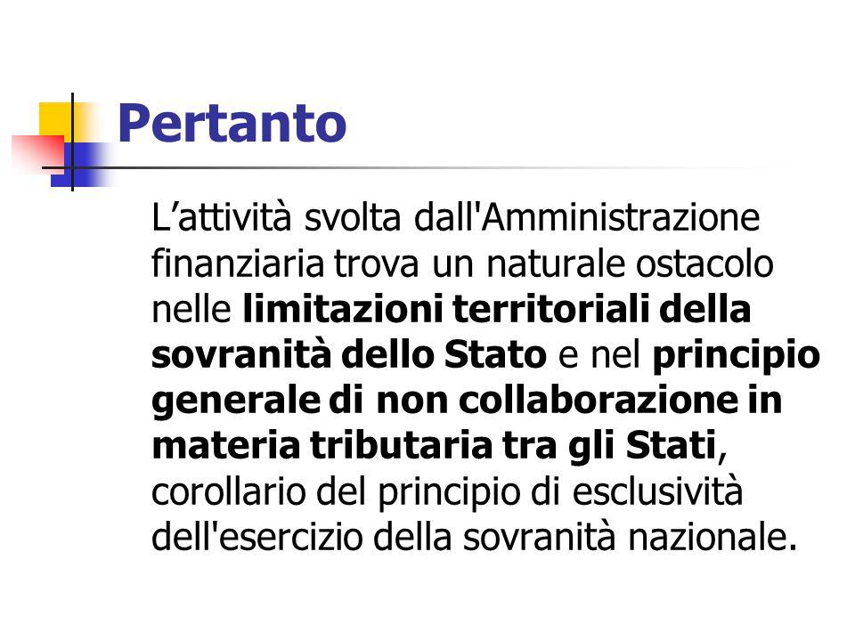 Pertanto L'attività svolta dall'Amministrazione finanziaria trova un naturale ostacolo nelle limitazioni territoriali della sovranità dello Stato e ne