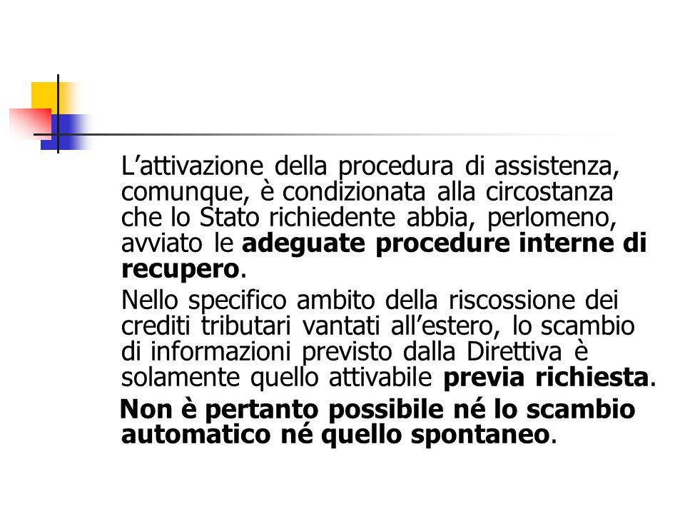 L'attivazione della procedura di assistenza, comunque, è condizionata alla circostanza che lo Stato richiedente abbia, perlomeno, avviato le adeguate