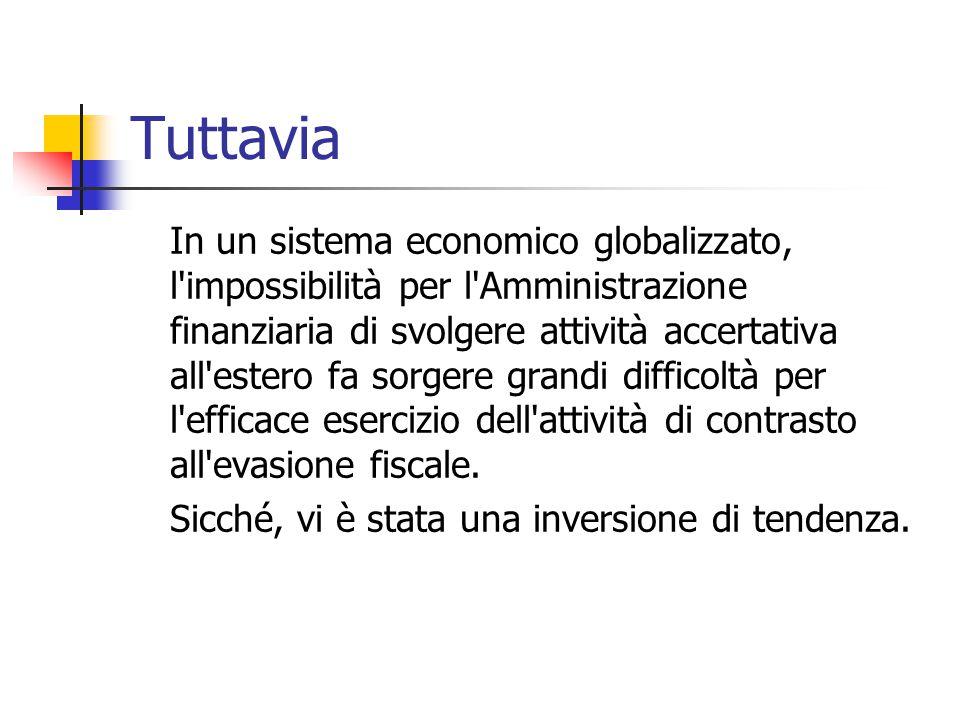 Tuttavia In un sistema economico globalizzato, l'impossibilità per l'Amministrazione finanziaria di svolgere attività accertativa all'estero fa sorger