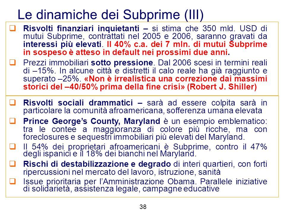  Risvolti finanziari inquietanti – si stima che 350 mld. USD di mutui Subprime, contrattati nel 2005 e 2006, saranno gravati da interessi più elevati