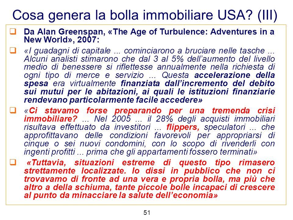  Da Alan Greenspan, «The Age of Turbulence: Adventures in a New World», 2007:  «I guadagni di capitale... cominciarono a bruciare nelle tasche... Al