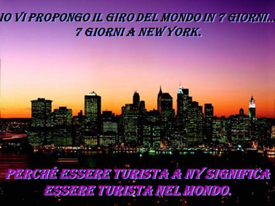 Io vi propongo il giro del mondo in 7 giorni… 7 GIORNI A NEW YORK.