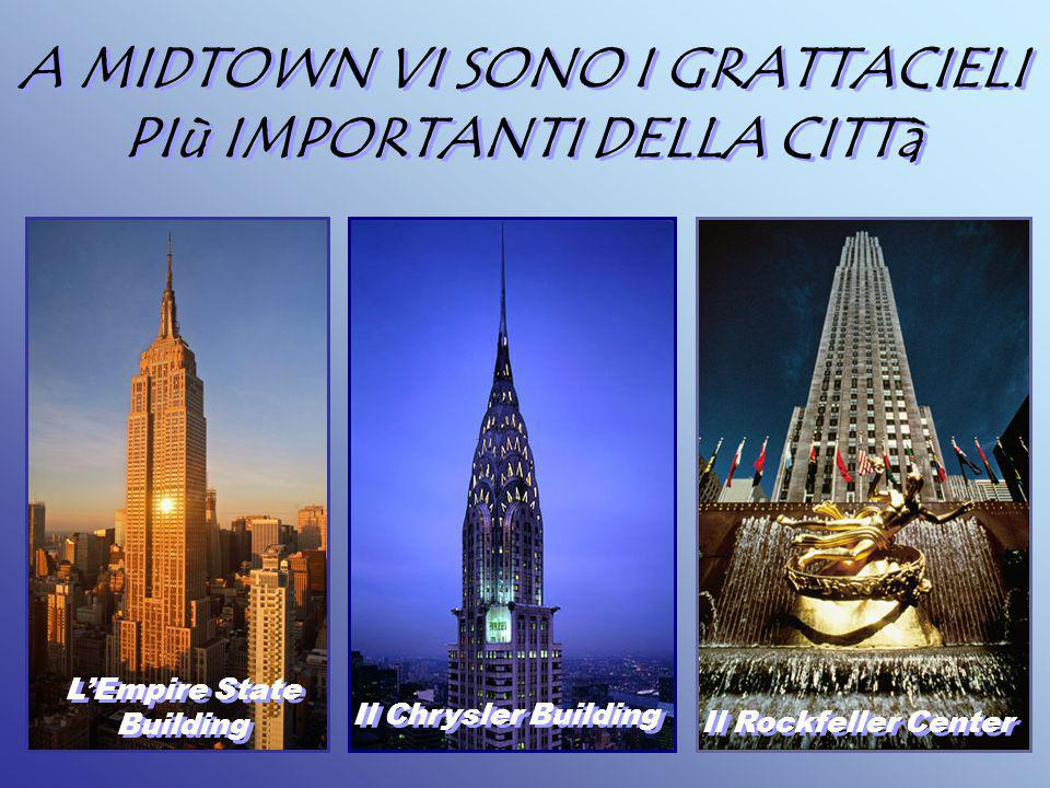 A MIDTOWN VI SONO I GRATTACIELI PIù IMPORTANTI DELLA CITTà A MIDTOWN VI SONO I GRATTACIELI PIù IMPORTANTI DELLA CITTà L'Empire State Building L'Empire State Building Il Chrysler Building Il Rockfeller Center