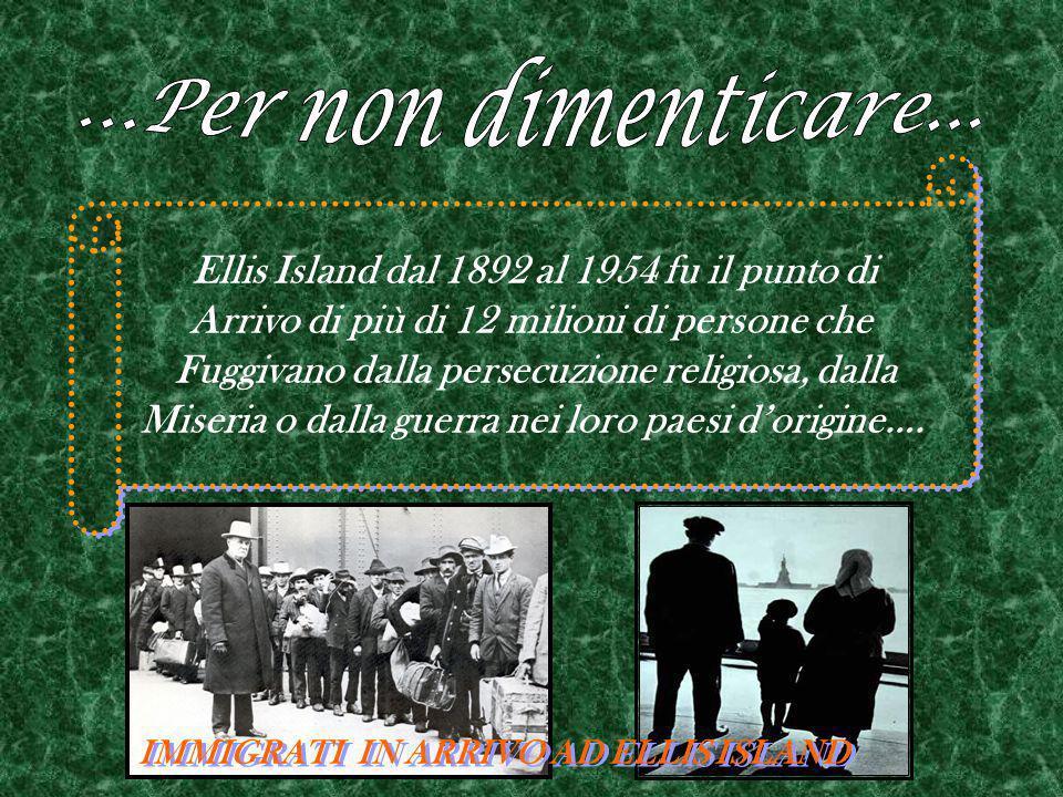 Ellis Island dal 1892 al 1954 fu il punto di Arrivo di più di 12 milioni di persone che Fuggivano dalla persecuzione religiosa, dalla Miseria o dalla guerra nei loro paesi d'origine….