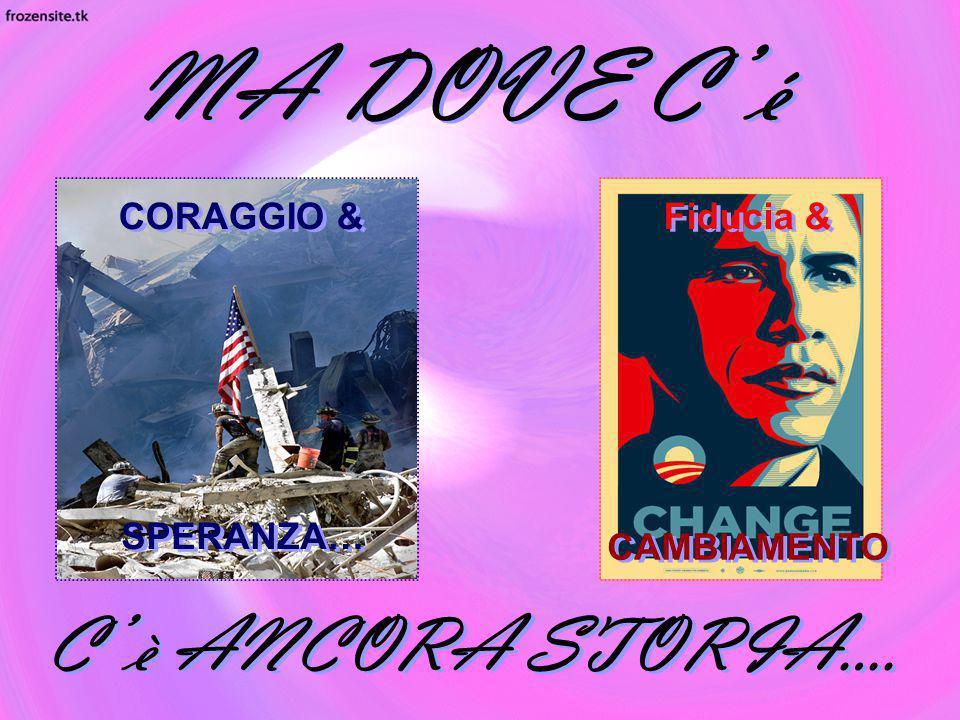 MA DOVE C' é CORAGGIO & SPERANZA… Fiducia & CAMBIAMENTO C' è ANCORA STORIA….