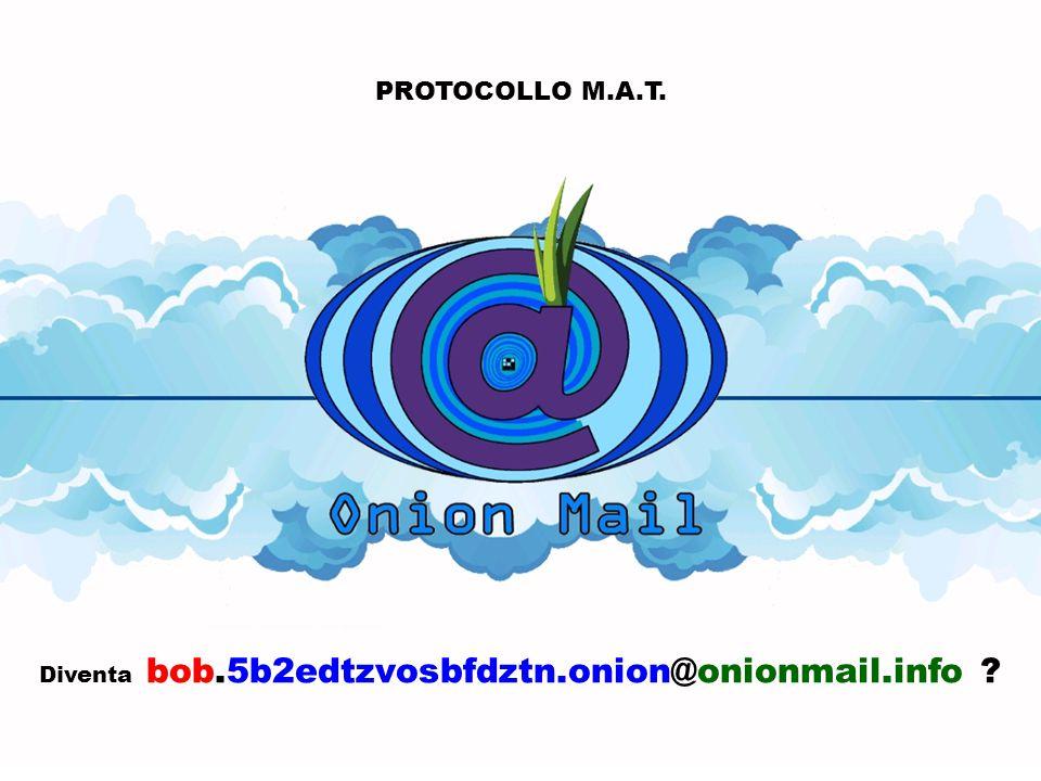 PROTOCOLLO M.A.T. Diventa bob.5b2edtzvosbfdztn.onion@onionmail.info