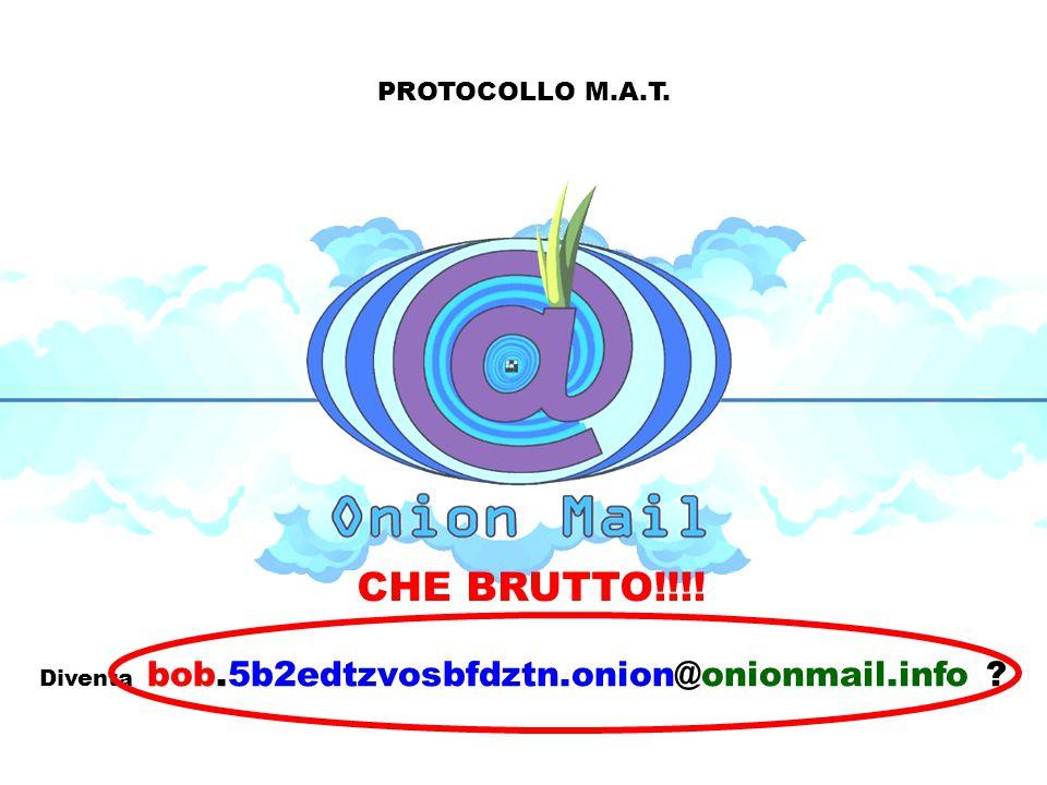 PROTOCOLLO M.A.T. Diventa bob.5b2edtzvosbfdztn.onion@onionmail.info CHE BRUTTO!!!!