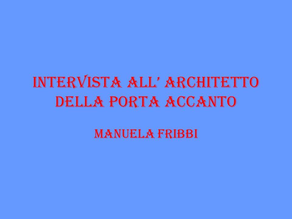 INTERVISTA ALL' ARCHITETTO DELLA PORTA ACCANTO Manuela Fribbi