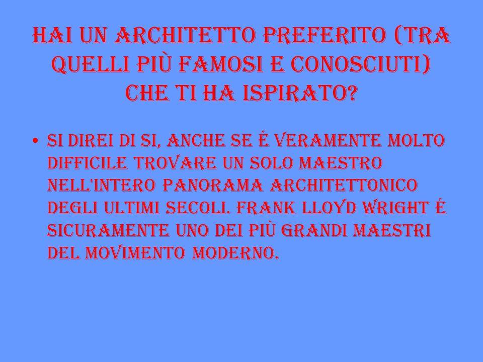 Hai un architetto preferito (tra quelli più famosi e conosciuti) che ti ha ispirato? Si direi di si, anche se é veramente molto difficile trovare un s