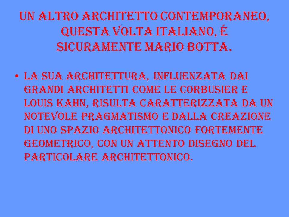 Un altro architetto contemporaneo, questa volta italiano, é sicuramente Mario Botta. La sua architettura, influenzata dai grandi architetti come Le Co