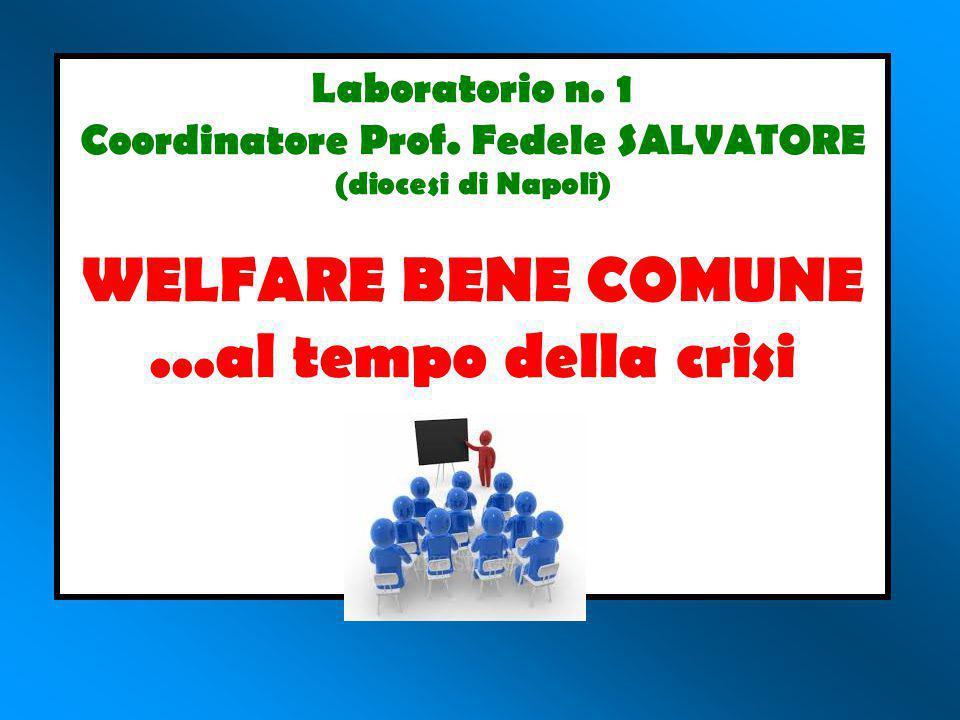 Laboratorio n. 1 Coordinatore Prof. Fedele SALVATORE (diocesi di Napoli) WELFARE BENE COMUNE...al tempo della crisi