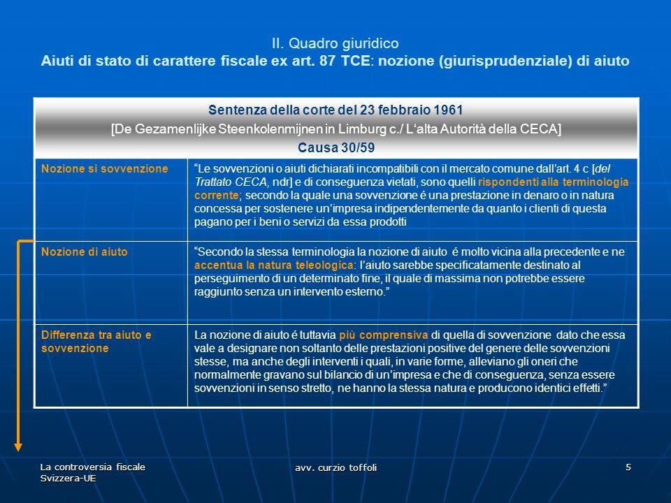 La controversia fiscale Svizzera-UE avv. curzio toffoli 5 II. Quadro giuridico Aiuti di stato di carattere fiscale ex art. 87 TCE: nozione (giurisprud