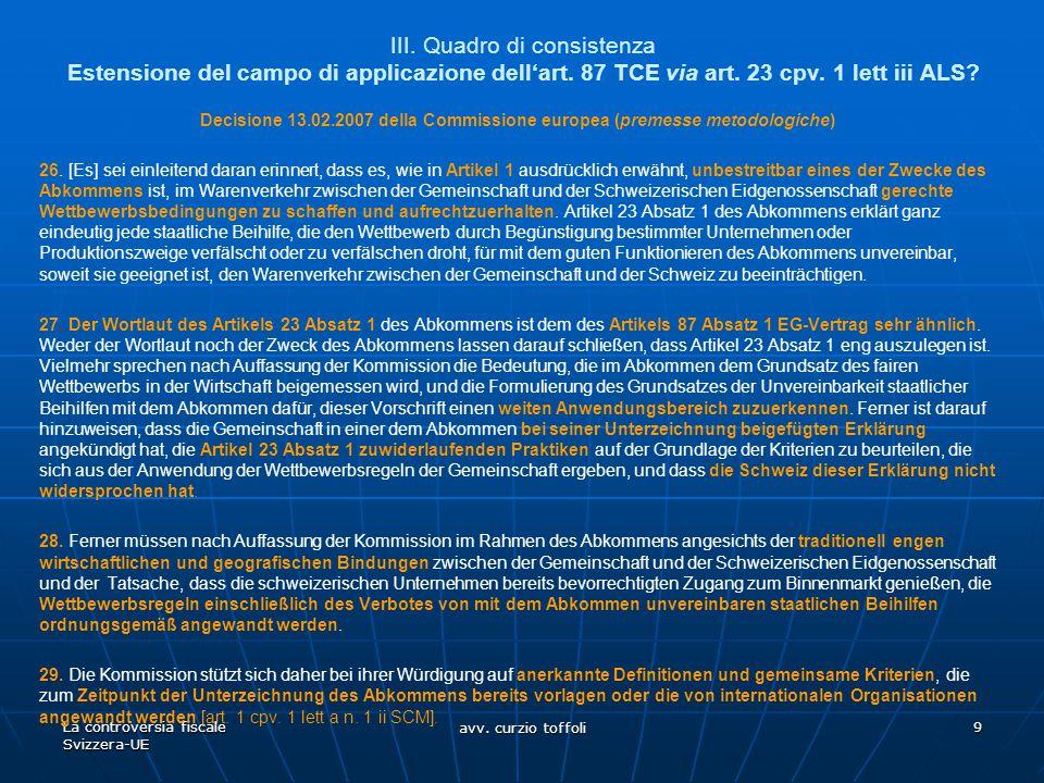 La controversia fiscale Svizzera-UE avv. curzio toffoli 9 III. Quadro di consistenza Estensione del campo di applicazione dell'art. 87 TCE via art. 23