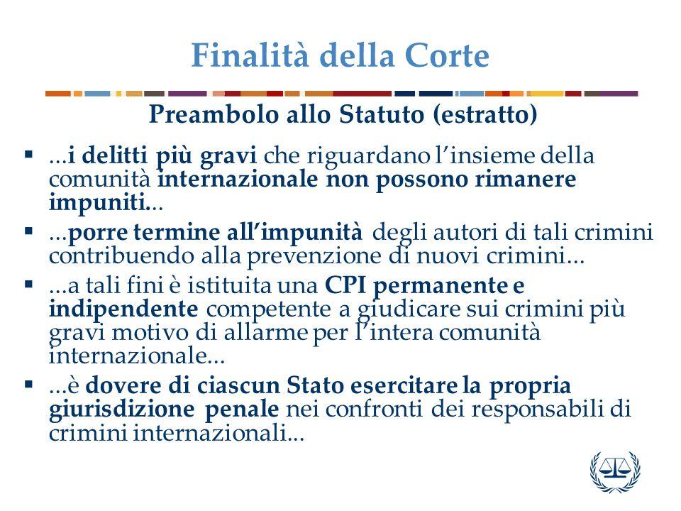 Finalità della Corte Preambolo allo Statuto (estratto) ...i delitti più gravi che riguardano l'insieme della comunità internazionale non possono rimanere impuniti...