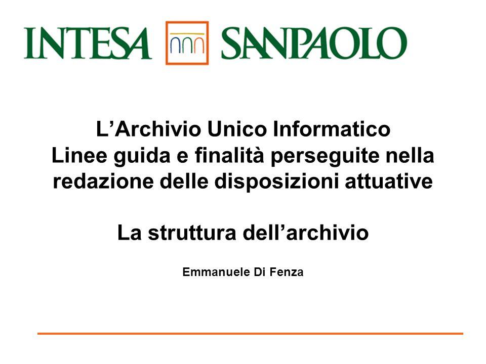 L'Archivio Unico Informatico Linee guida e finalità perseguite nella redazione delle disposizioni attuative La struttura dell'archivio Emmanuele Di Fe