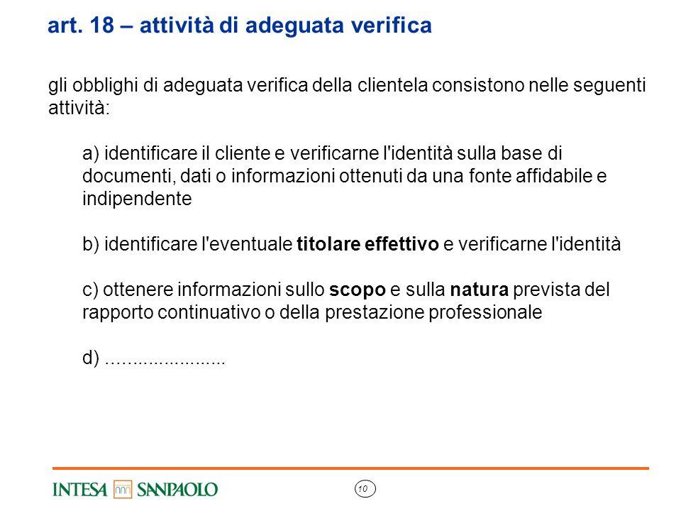 10 art. 18 – attività di adeguata verifica gli obblighi di adeguata verifica della clientela consistono nelle seguenti attività: a) identificare il cl