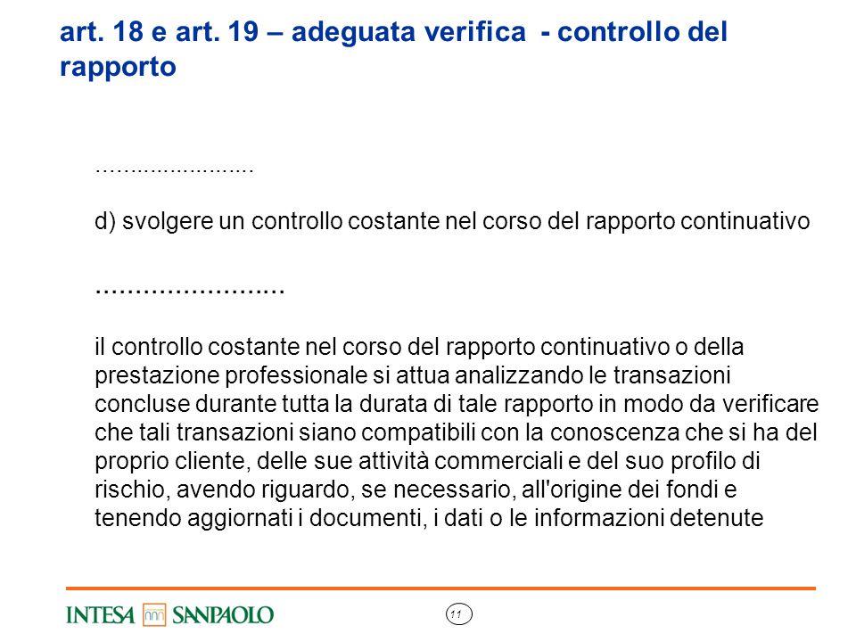 11 art. 18 e art. 19 – adeguata verifica - controllo del rapporto........................ d) svolgere un controllo costante nel corso del rapporto con