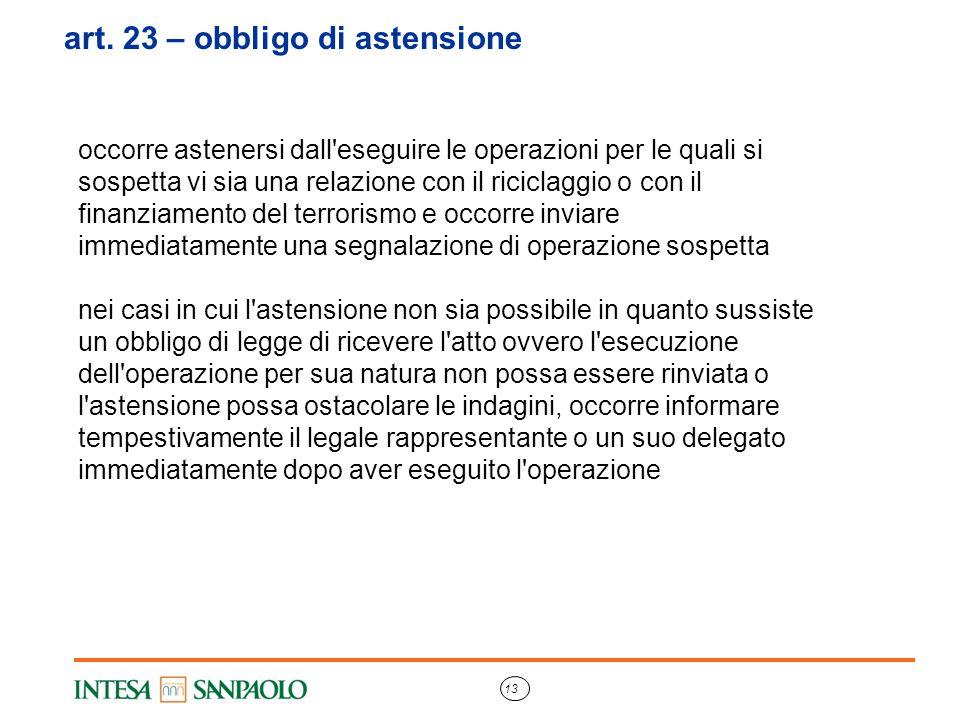 13 art. 23 – obbligo di astensione occorre astenersi dall'eseguire le operazioni per le quali si sospetta vi sia una relazione con il riciclaggio o co