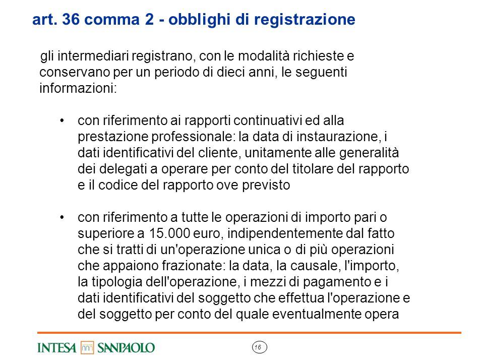 16 art. 36 comma 2 - obblighi di registrazione gli intermediari registrano, con le modalità richieste e conservano per un periodo di dieci anni, le se