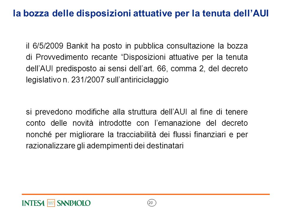 20 la bozza delle disposizioni attuative per la tenuta dell'AUI il 6/5/2009 Bankit ha posto in pubblica consultazione la bozza di Provvedimento recant