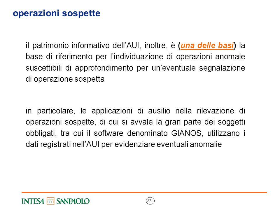 27 operazioni sospette il patrimonio informativo dell'AUI, inoltre, è (una delle basi) la base di riferimento per l'individuazione di operazioni anoma