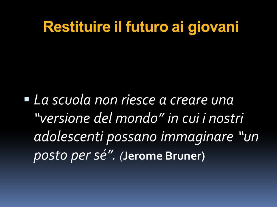 """Restituire il futuro ai giovani  La scuola non riesce a creare una """"versione del mondo"""" in cui i nostri adolescenti possano immaginare """"un posto per"""