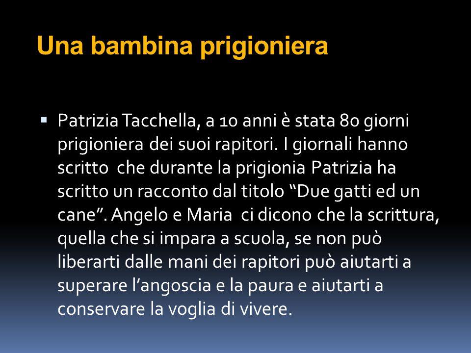 Una bambina prigioniera  Patrizia Tacchella, a 10 anni è stata 80 giorni prigioniera dei suoi rapitori. I giornali hanno scritto che durante la prigi