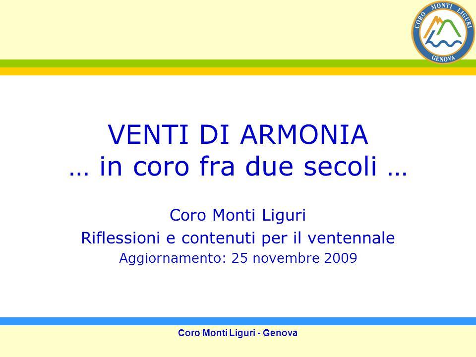 Coro Monti Liguri - Genova VENTI DI ARMONIA … in coro fra due secoli … Coro Monti Liguri Riflessioni e contenuti per il ventennale Aggiornamento: 25 novembre 2009