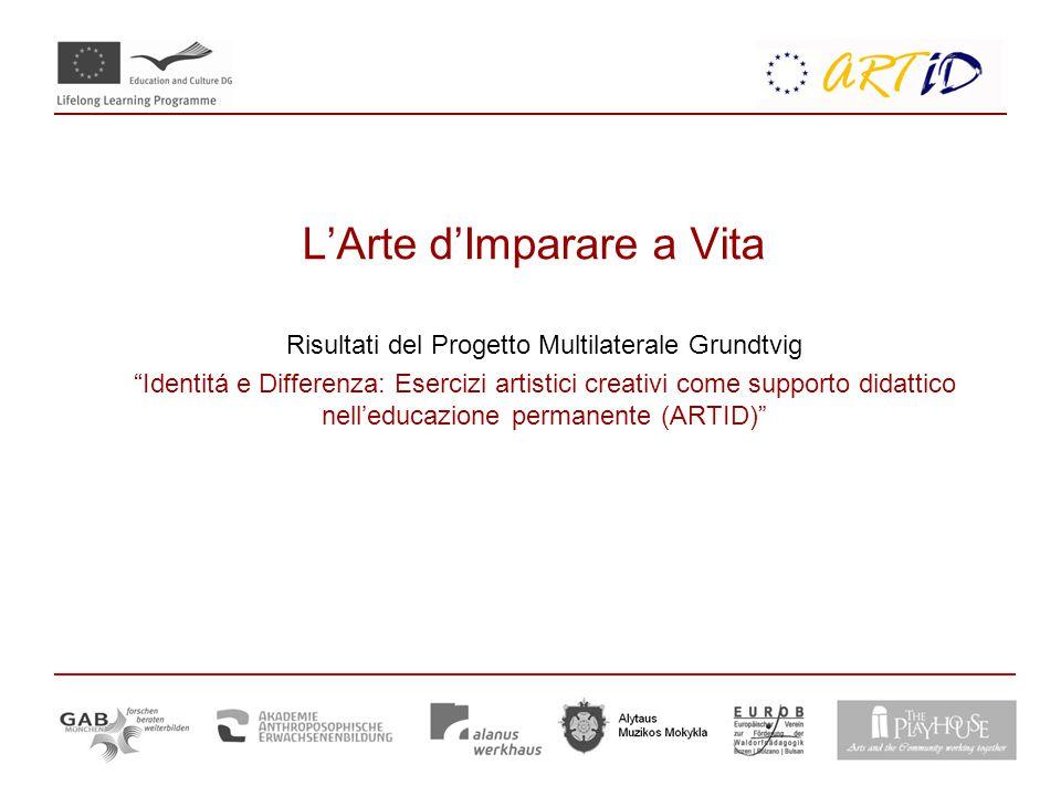 L'Arte d'Imparare a Vita Risultati del Progetto Multilaterale Grundtvig Identitá e Differenza: Esercizi artistici creativi come supporto didattico nell'educazione permanente (ARTID)