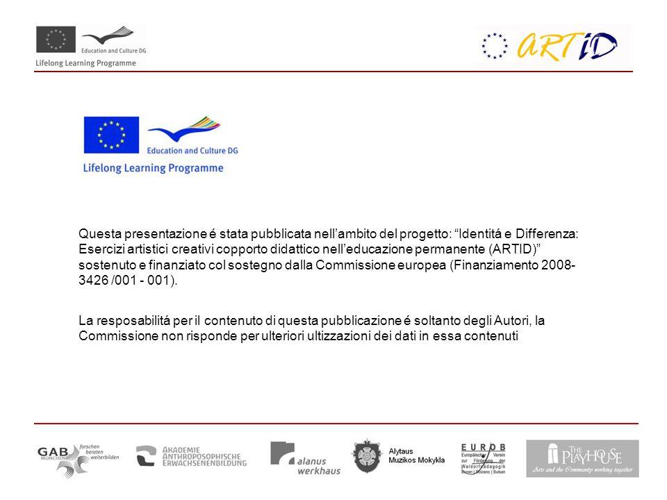 Questa presentazione é stata pubblicata nell'ambito del progetto: Identitá e Differenza: Esercizi artistici creativi copporto didattico nell'educazione permanente (ARTID) sostenuto e finanziato col sostegno dalla Commissione europea (Finanziamento 2008- 3426 /001 - 001).