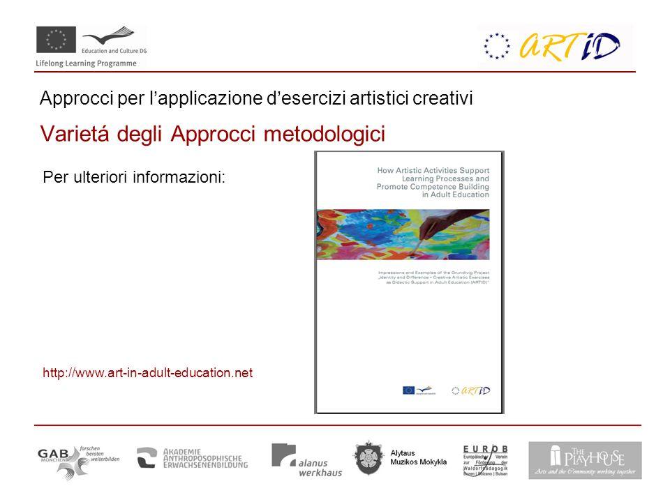 Approcci per l'applicazione d'esercizi artistici creativi Varietá degli Approcci metodologici Per ulteriori informazioni: http://www.art-in-adult-education.net