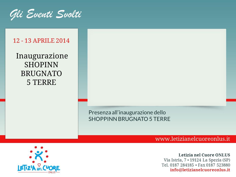 Presenza all'inaugurazione dello SHOPPINN BRUGNATO 5 TERRE 12 - 13 APRILE 2014 Inaugurazione SHOPINN BRUGNATO 5 TERRE Gli Eventi Svolti Letizia nel Cu