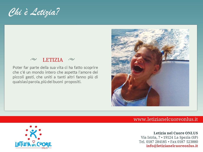 Chi è Letizia? Poter far parte della sua vita ci ha fatto scoprire che c' é un mondo intero che aspetta l'amore dei piccoli gesti, che uniti a tanti a