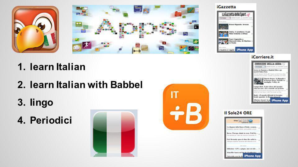 1.learn Italian 2.learn Italian with Babbel 3.Iingo 4.Periodici