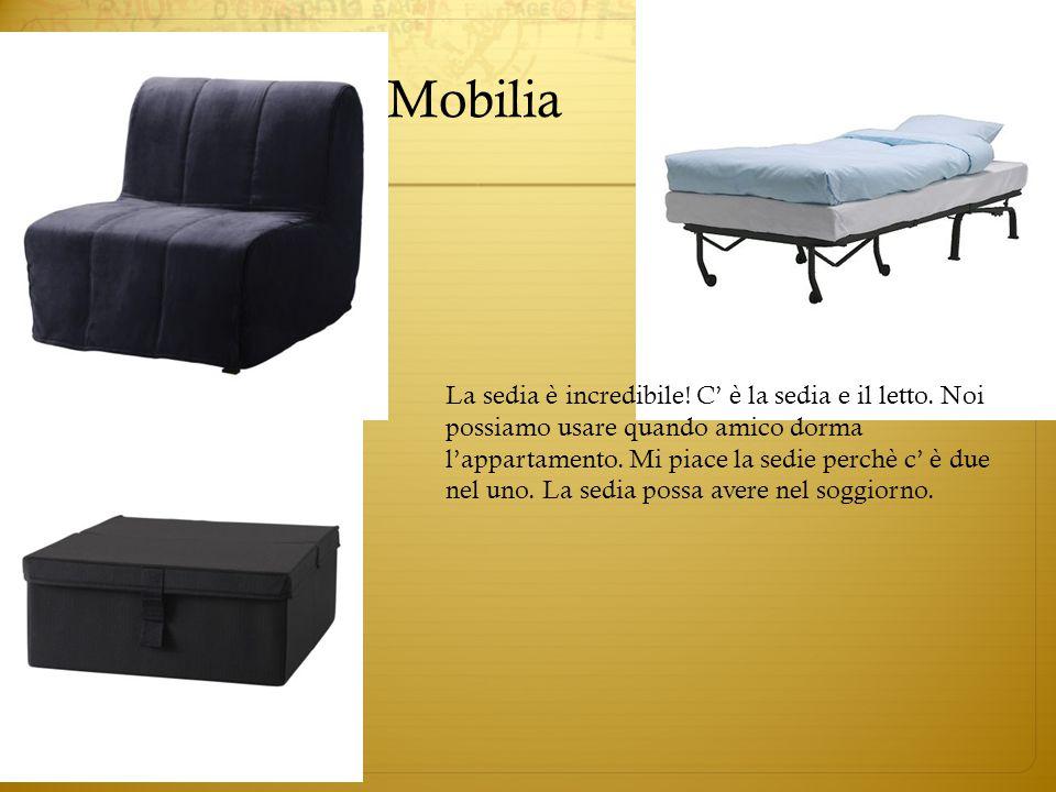Mobilia La sedia è incredibile! C' è la sedia e il letto. Noi possiamo usare quando amico dorma l'appartamento. Mi piace la sedie perchè c' è due nel
