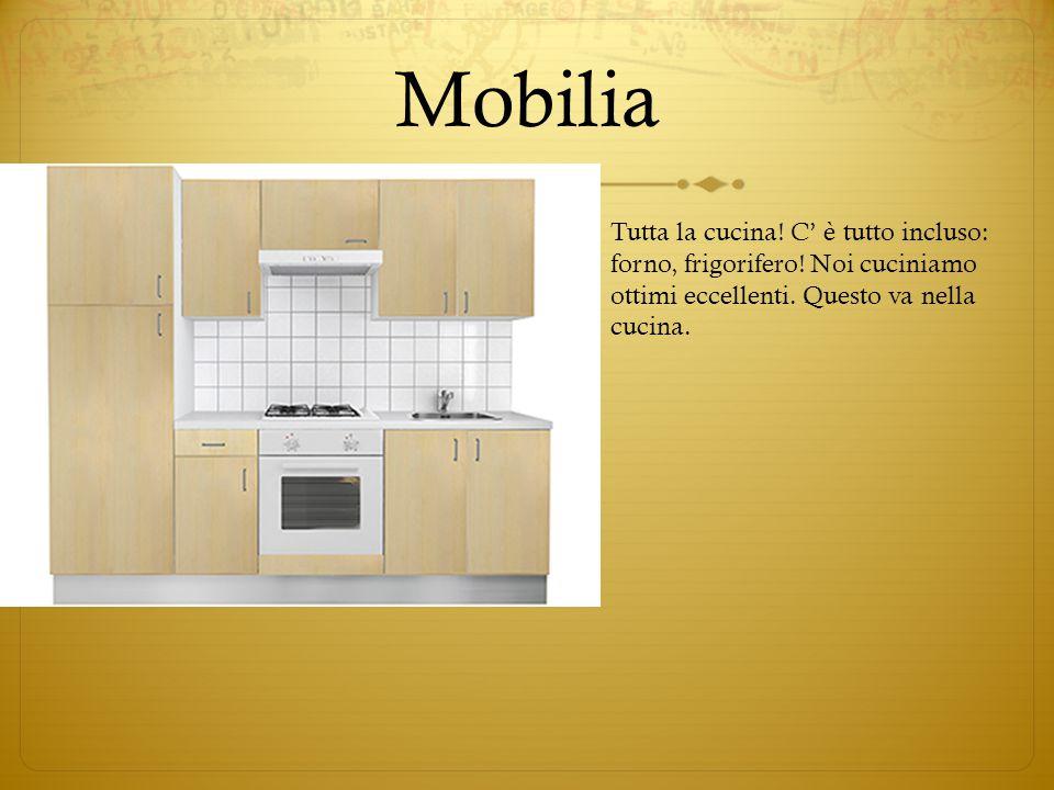 Mobilia Tutta la cucina. C' è tutto incluso: forno, frigorifero.