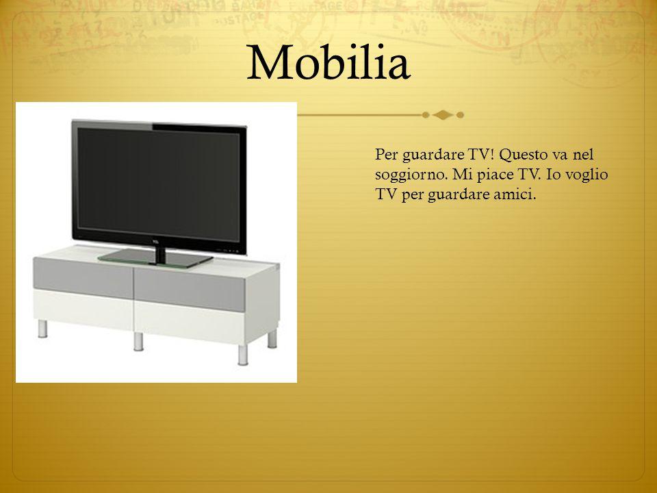 Mobilia Per guardare TV! Questo va nel soggiorno. Mi piace TV. Io voglio TV per guardare amici.