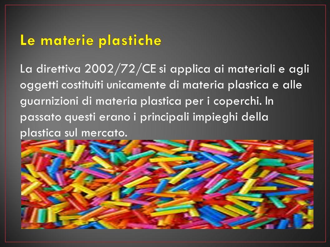 La direttiva 2002/72/CE si applica ai materiali e agli oggetti costituiti unicamente di materia plastica e alle guarnizioni di materia plastica per i