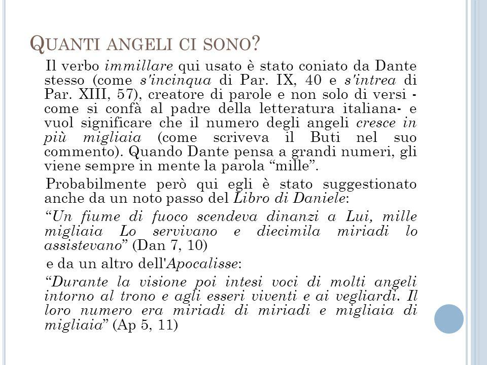 Q UANTI ANGELI CI SONO ? Il verbo immillare qui usato è stato coniato da Dante stesso (come s'incinqua di Par. IX, 40 e s'intrea di Par. XIII, 57), cr