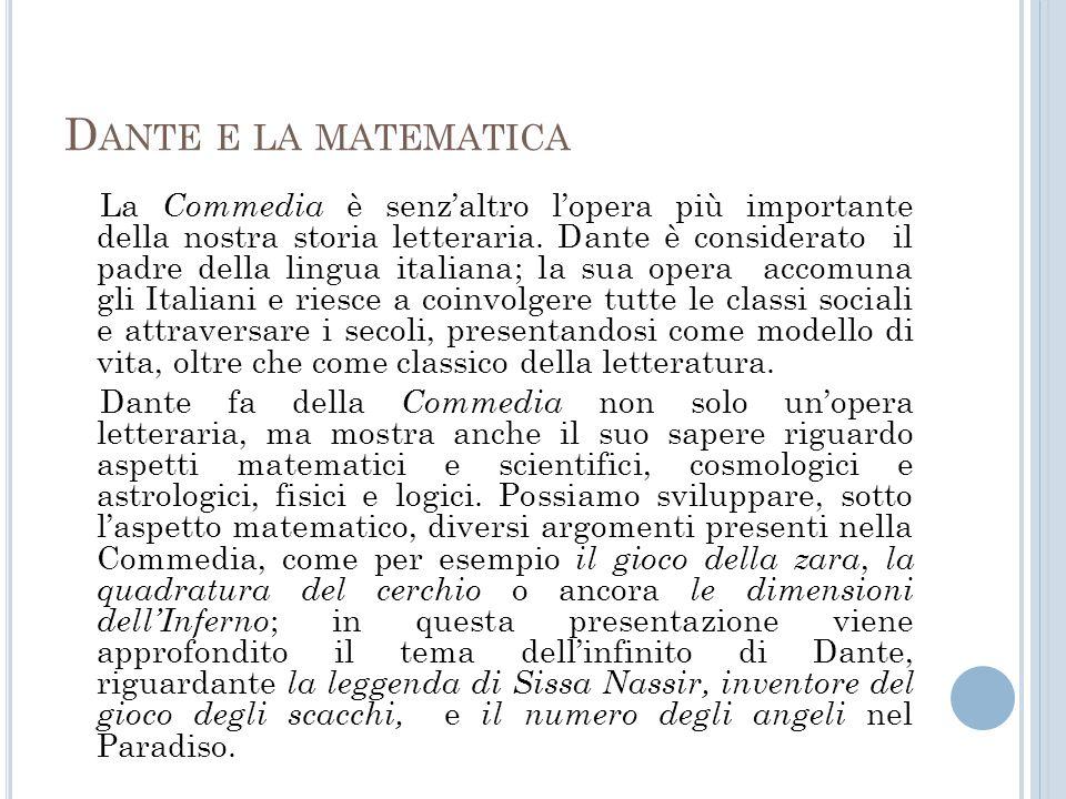 D ANTE E LA MATEMATICA La Commedia è senz'altro l'opera più importante della nostra storia letteraria. Dante è considerato il padre della lingua itali